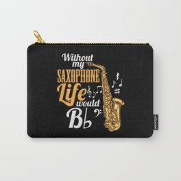 Without My Saxophone Life Would B (flat) Carry-All Pouch