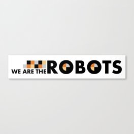 We Are The Robots - Banner Canvas Print