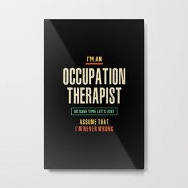 I'm an Occupation Therapist  Metal Print