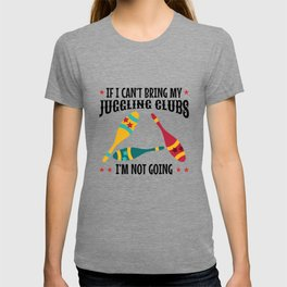 If I Can't Bring my Juggling Clubs, I'm not Going T-shirt