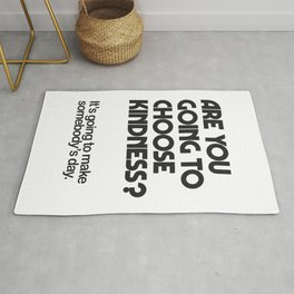 Are you going to choose kindness?  Rug