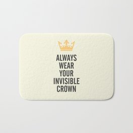 Always wear your invisible crown, motivational quote for strong women, free, wanderlust, inspiration Bath Mat