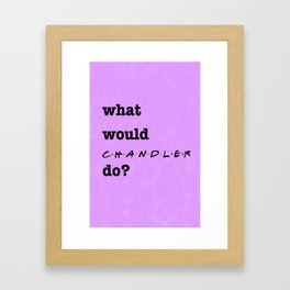 What Would CHANDLER Do? (1 of 7) - Watercolor Framed Art Print