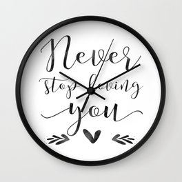 PRINTABLE WALL ART, Never Stop Loving You, Love Sign,Love Quote,Gift For Her,Boyfriend Gift Wall Clock