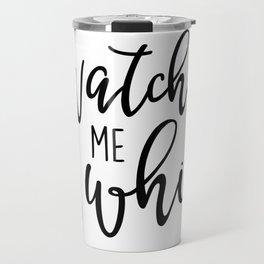 Watch Me Whip Travel Mug