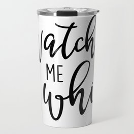 Watch Me Whip Travel Mug
