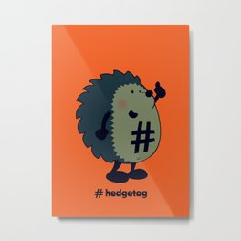 Don't forget the hedgetag! Metal Print