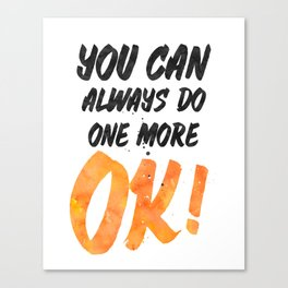 Ok! You can always do one more Canvas Print
