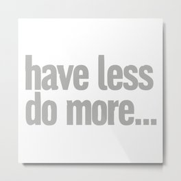have less do more… Metal Print