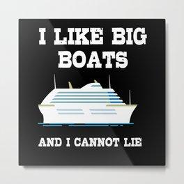 I Like Big Boats Boat Ship Sailing Metal Print