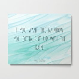Dolly Parton -  If you want the rainbow, you gotta put up with the rain inspirational print Metal Print
