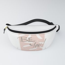 Be You! #society6 #motivational Fanny Pack