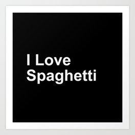 I Love Spaghetti Art Print