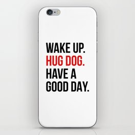 Wake Up, Hug Dog, Have a Good Day iPhone Skin