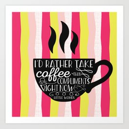 I'd rather take coffee than compliments right Art Print