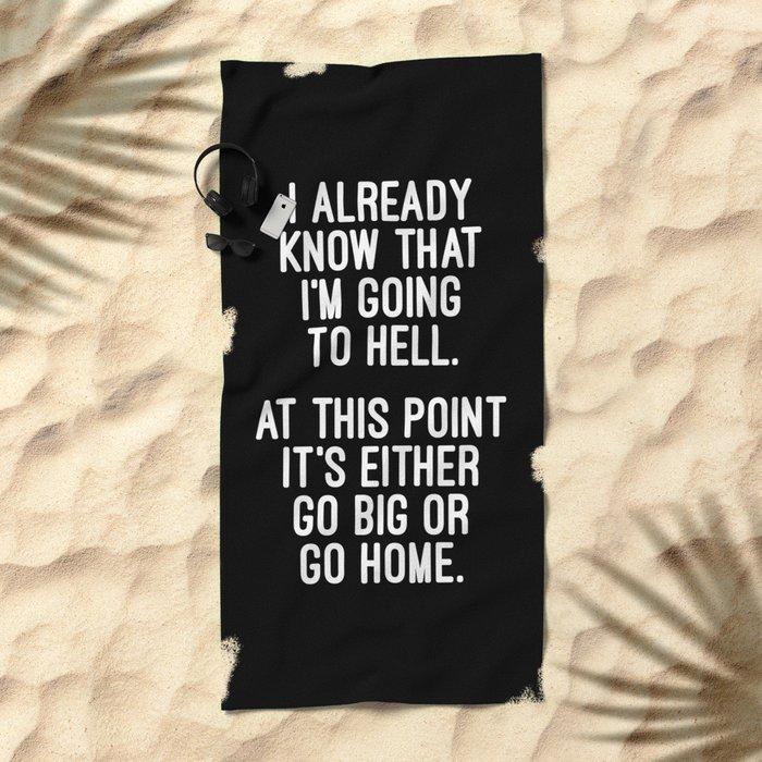 Go Big Or Go Home Funny Quote Beach Towel
