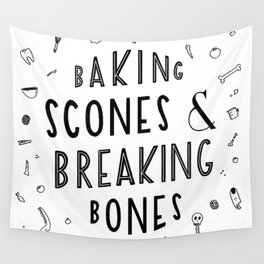 Baking Scones & Breaking Bones Wall Tapestry