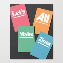 Let's All Make Zines Canvas Print