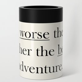 The worse the weather the better the adventure (Quote) Can Cooler