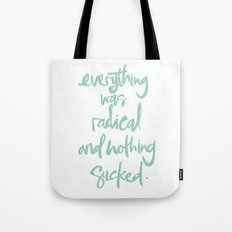 Everything Was Radical And Nothing Sucked Tote Bag
