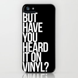 But Have You Heard It On Vinyl iPhone Case