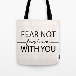 Fear Not For I Am With You Tote Bag