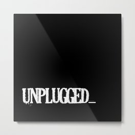 Unplugged by B & BB Metal Print