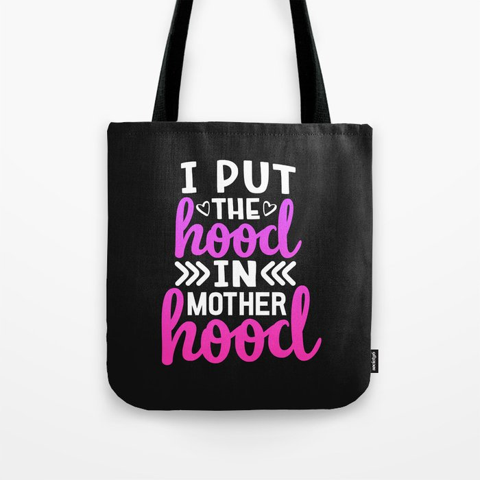 I Put The Hood In MotherHood, Funny, Mom, Quote Tote Bag by littleladybug