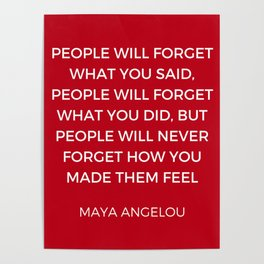 Maya Angelou - People will never forget how you made them feel Poster
