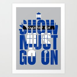The Show Must Go On Art Print
