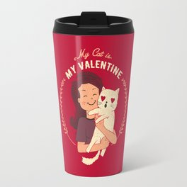 My Cat Is My Valentine Travel Mug