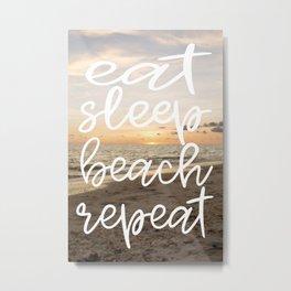 EatSleepBeachRepeat Metal Print