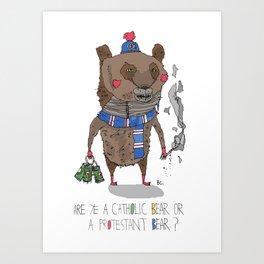 Catholic Bear or a Protestant Bear? Art Print