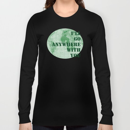 I'll Go Anywhere With You Long Sleeve T-shirt