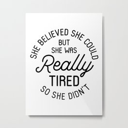 She Believed She Could Metal Print