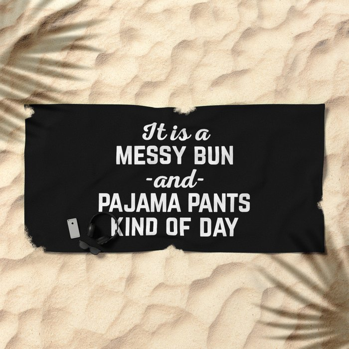 Messy Bun Day Funny Quote Beach Towel