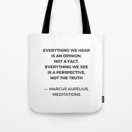 Stoic Inspiration Quotes - Marcus Aurelius Meditations - Everything we hear is an opinion not a fact Tote Bag