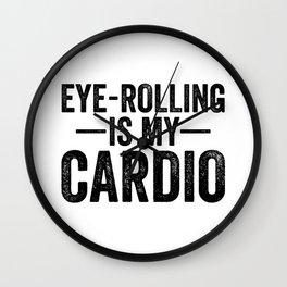 Eye Rolling Is My Cardio Wall Clock