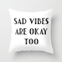 Sad Vibes Are Okay Too Throw Pillow