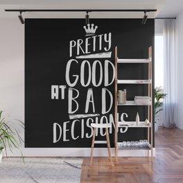 Pretty good at bad decisions Wall Mural