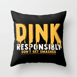 Pickleball Gift: Dink Responsibly Don't Get Smashed Throw Pillow