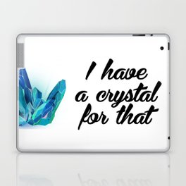 I Have A Crystal For That Laptop & iPad Skin