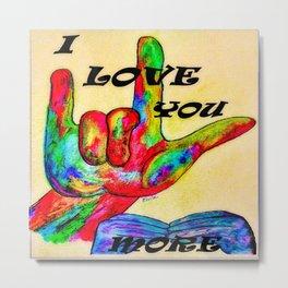 ASL I Love You More 2 Metal Print