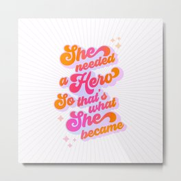 Motivational Candy HERO Quote for Her  Metal Print