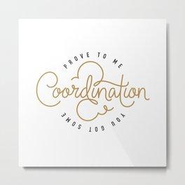 Coordination Metal Print