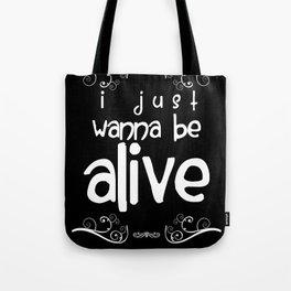 I Just Wanna Be Alive - light on dark Tote Bag