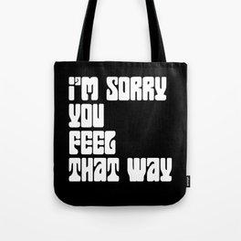 I'm Sorry You Feel That Way Tote Bag