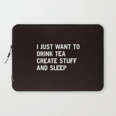 I just want to drink tea create stuff and sleep Laptop Sleeve
