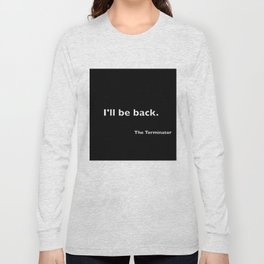 The Terminator quote Long Sleeve T-shirt