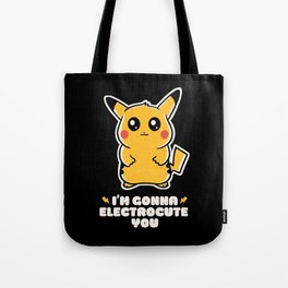 I'm gonna electrocute you Tote Bag